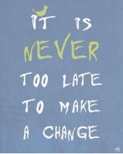 nunca es tarde para cambiar